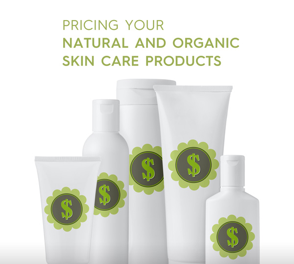 Organic Skin Care: Pricing Your Natural And Organic Skin Care Products